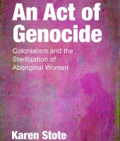 An Act of Genocide: Colonialism and the Sterilization of Aboriginal Women
