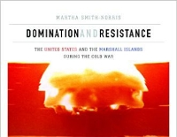 Domination and Resistance: The United States and the Marshall Islands during the Cold War